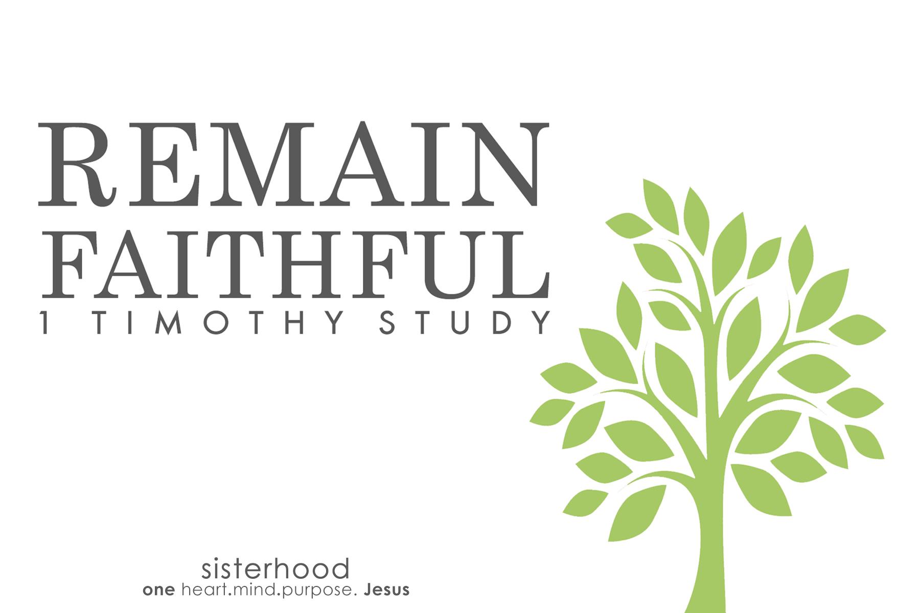 Remain Faithful  1 Timothy | Fall 2016