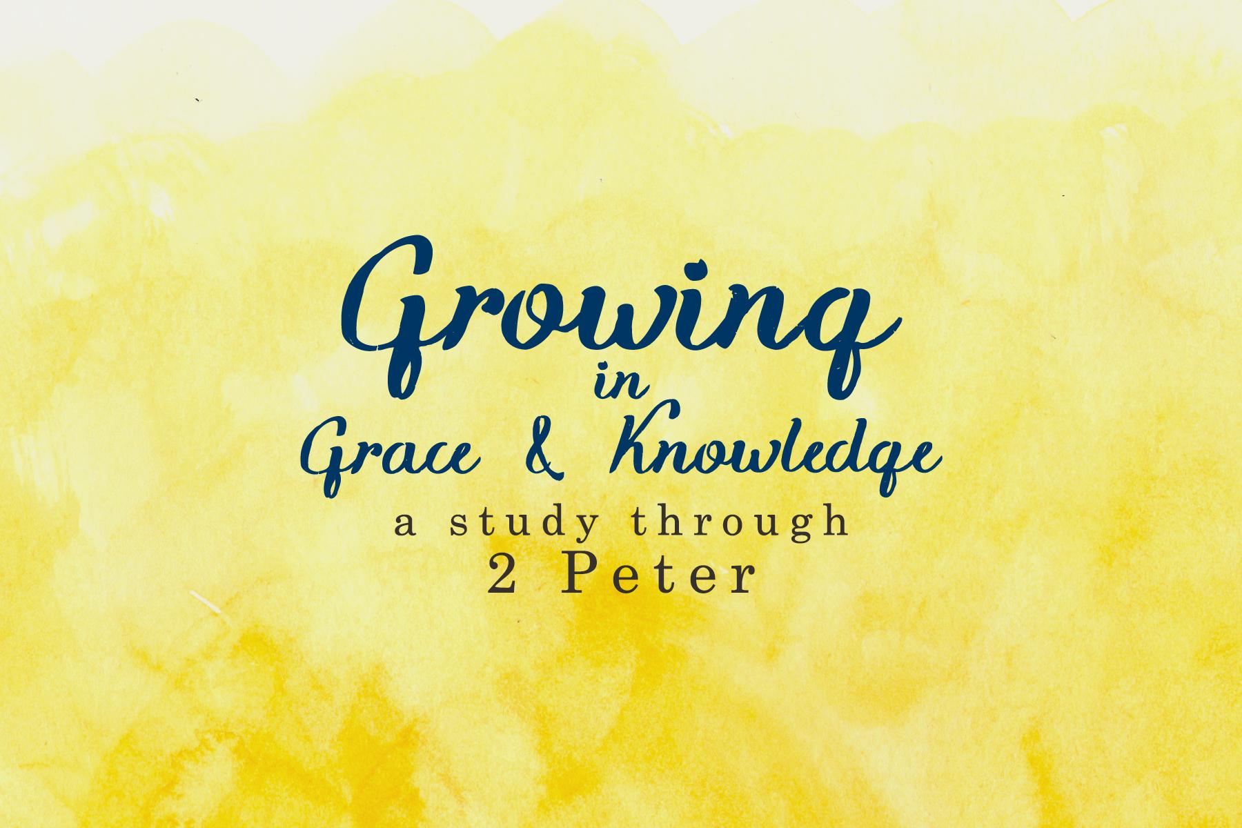 Growing in Grace & Knowledge  2 Peter | Summer 2016