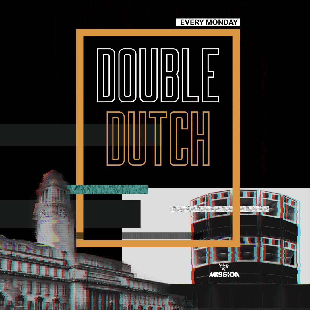 DOUBLE DUTCHEVERY MONDAY - Set through a state of the art fine-tuned Funktion-One sound system, taking place every Monday under a brand new Mission. Double Dutch is an intimate party affair for the real music lovers of Leeds. Showcasing creative production and a diverse music policy of old and new guaranteed to make you dance all night long with some wavy, timeless, far-out tracks to keep you on your toes! Proud to be against the grain offering a different weekly party that pushes the boundaries visually and musically in a fun, friendly alternative feel.Room 1 – Block Rockin' Classic Beats - House / Tech / Disco / Hip Hop / Drum n Bass / Timeless Classics & Crazy Curveballs.Room 2 – Motown, Funk n Soul & Disco!In a nutshell Double Dutch is: Great Music, Cool Catz & Dirty Dancing!£3 Fosters£3 Sambuca£3 Double spirit and mixer: Vodka, Gin, Bacardi, Captain Morgan's Spiced£3 Rum and Ting£4 Double Rum and Ting11PM - 4AM