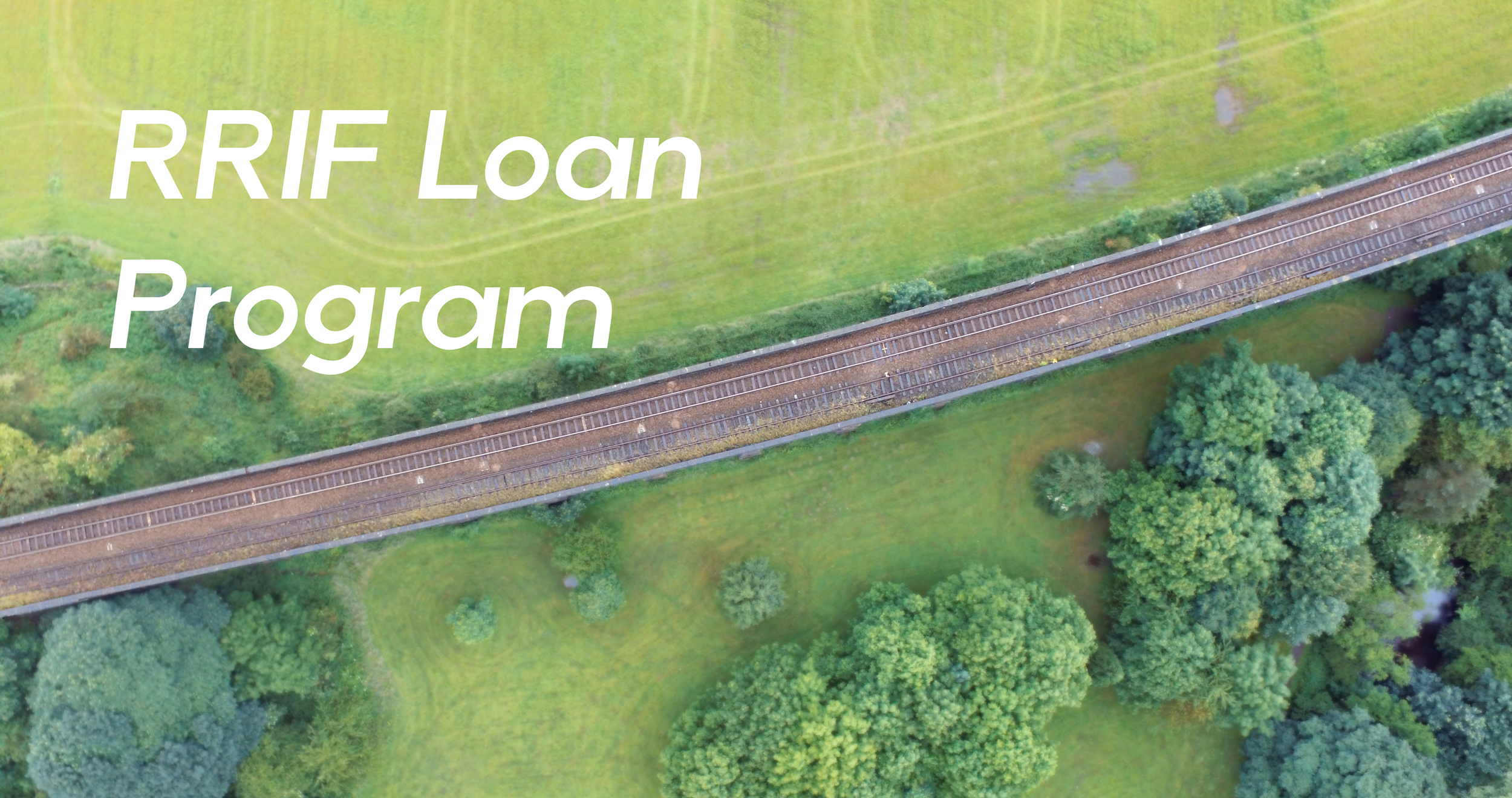 RRIF is a federal loan program for the development and/or improvement of railroad infrastructure -