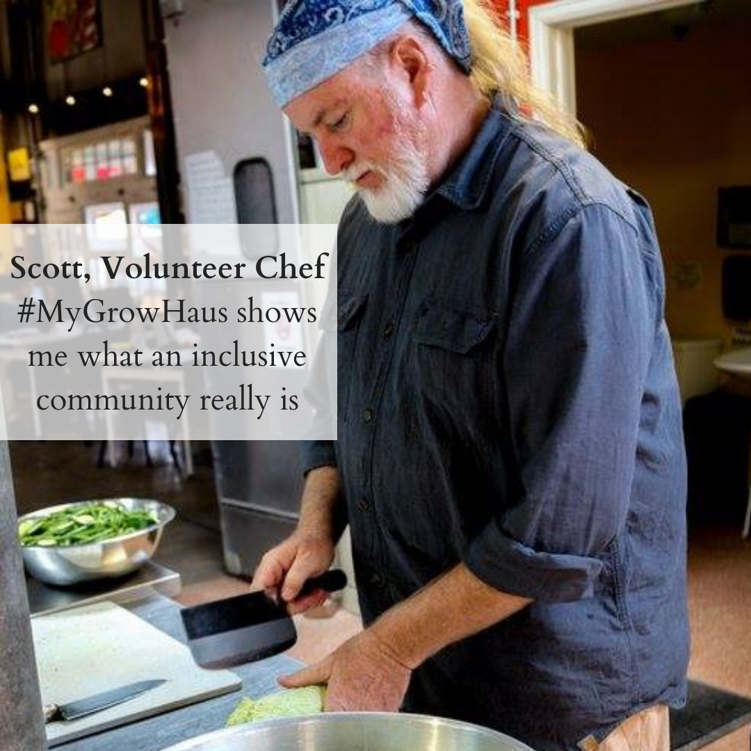 Scott, Volunteer Chef_ #MyGrowHaus shows me what an inclusive community really is.png