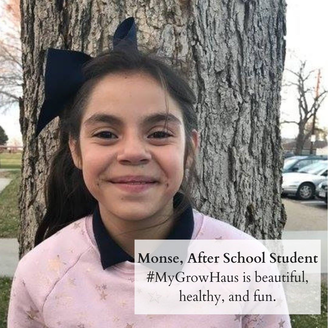 Monse, After School Student_ #MyGrowHaus is beautiful, healthy, and fun..png