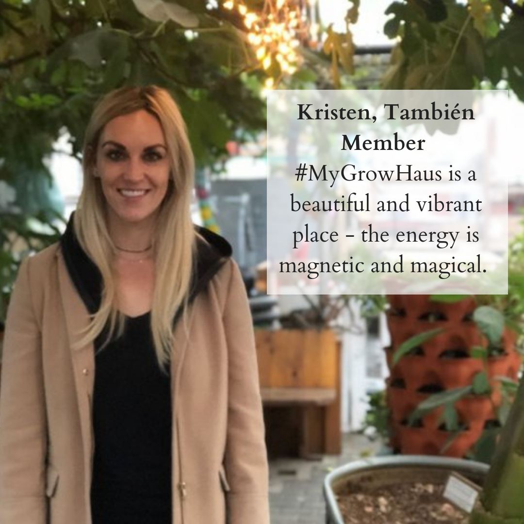 Kristen, También Member says #MyGrowHaus is a beautiful and vibrant place - the energy is magnetic and magical. (1).png