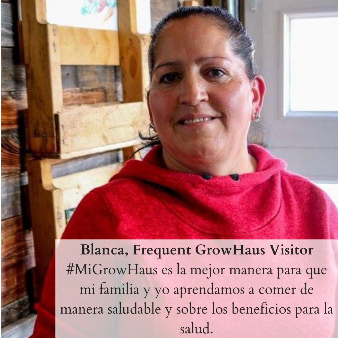Blanca, Frequent GrowHaus Visitor_ #MiGrowHaus es la mejor manera para que mi familia y yo aprendamos a comer de manera saludable y sobre los beneficios para la salud. (1).png