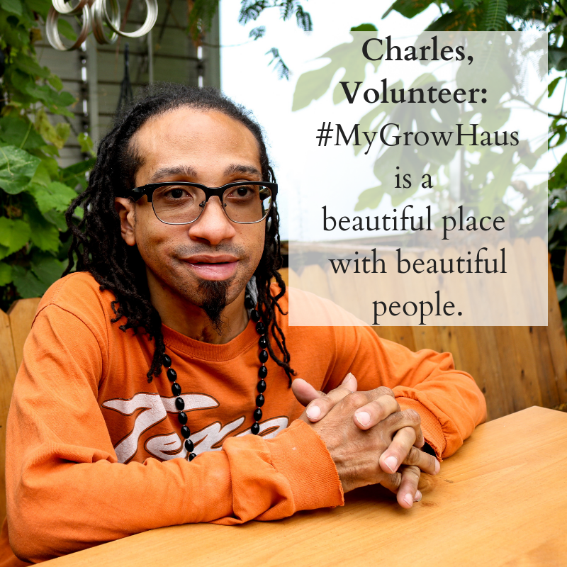 Charles, Volunteer_ #MyGrowHaus is a beautiful place with beautiful people..png