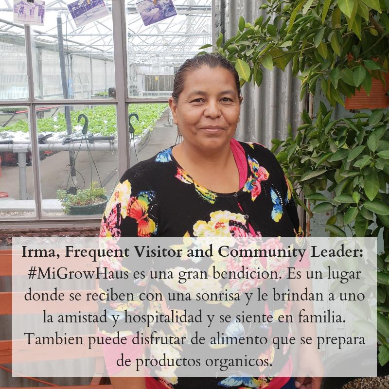 Irma, Frequent Visitor and Community Leader_ Mi GrowHaus es una gran bendicion. Es un lugar donde se reciben con una sonrisa y le brindan a uno la amistad y hospitalidad y se siente en familia. Tambien puede disfruta.png
