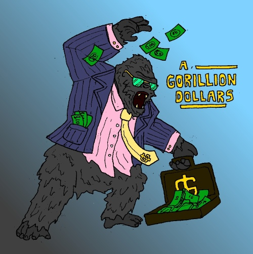 *Pictured: 1 Gorillion Dollars