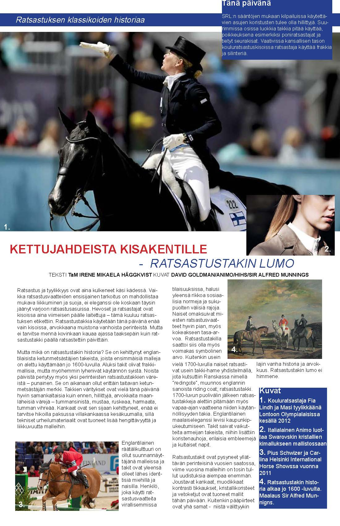 Irene Mikaela Häggkvist as a columnist for the Hippos magazine (The Equestrian Federation of Finland) about the history of riding apparel. History of riding jackets, November 2012.