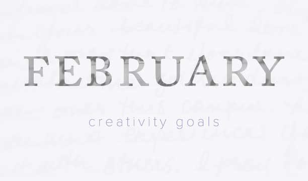 February creative goals