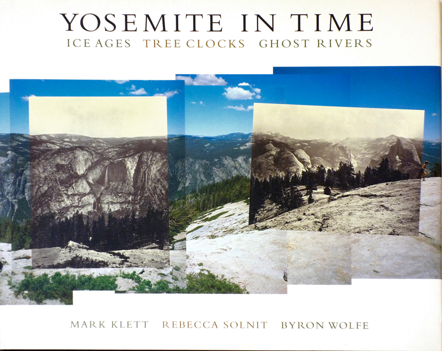 Yosemite in Time, Ice Ages, Tree Clocks, Ghost Rivers, with Rebecca Solnit and Byron Wolfe, Trinity University Press 2005 and 2008