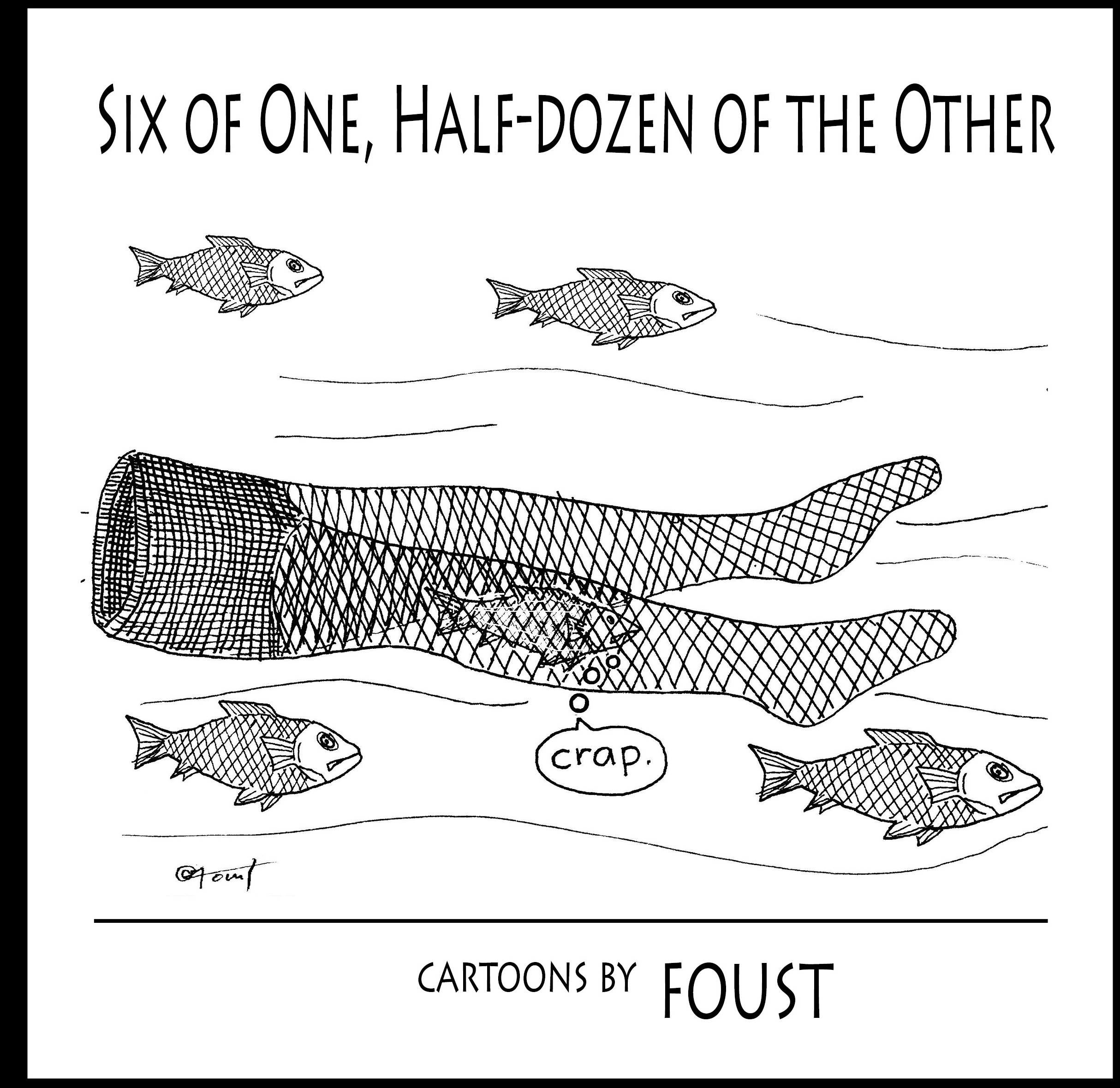 Six of One, Half-dozen of the Other - 155 cartoons by Foust