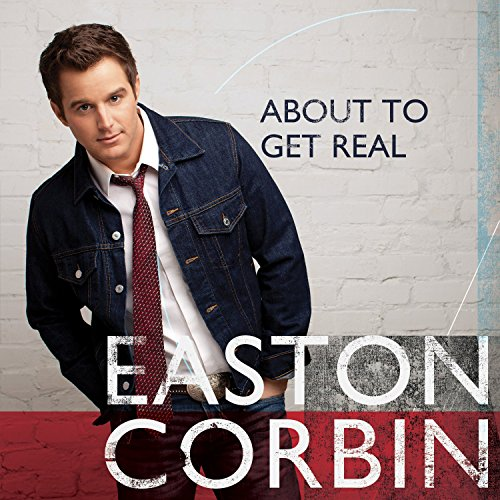 Easton Corbin About To Get Real.jpg