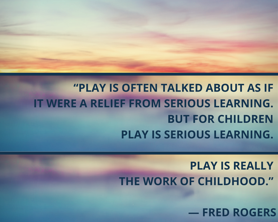 Play is serious learning.