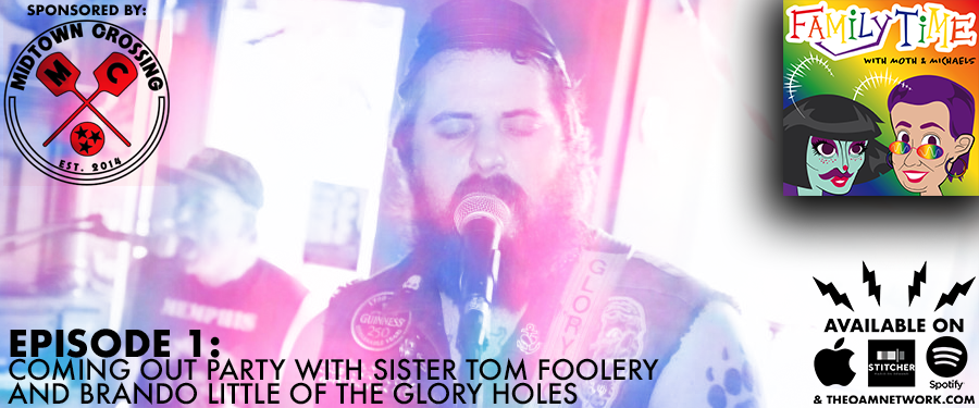 Consider this our coming out party! Join Lisa and Mothie as they talk to local community organizer and activist Sister Tom Foolery about the Sisterhood of Perpetual Indulgence and local queer punk hunk Brando Little (lead singer of The Glory Holes). Whether you are laughing or crying, remember, we've got you! It's Family Time!   SPONSORED BY:  Midtown Crossing Grill located at 394 N Watkins in Memphis, TN. A colorful tavern offering specialty pizzas & sandwiches, plus happy hour draft brews & trivia nights!