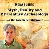 Indiana Jones: Myth Reality and 21st Century Archaeology