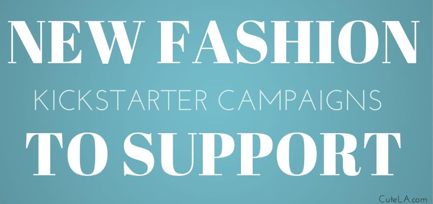 Fashion Kickstarter Campaigns to Support