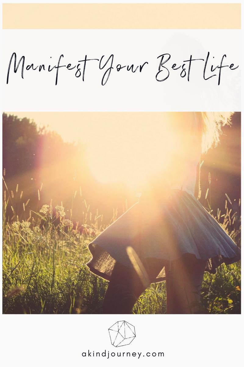Manifest Your Best Life | akindjourney.com #TheKindBrands