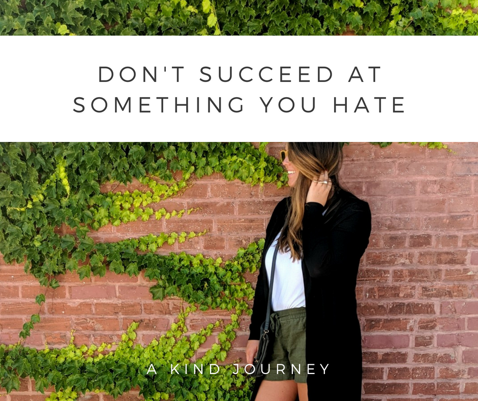 Don't Succeed at Something You Hate | akindjourney.com #TheKindBrands