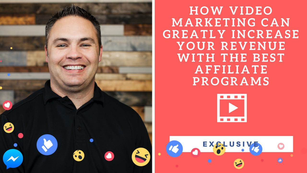HOW VIDEO MARKETING CAN GREATLY INCREASE YOUR REVENUE WITH THE BEST AFFILIATE PROGRAMS