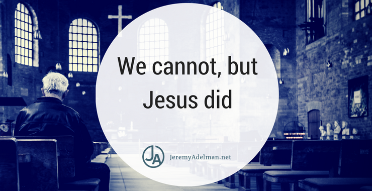 We cannot, but Jesus did.png