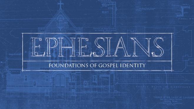 Ephesians: Foundations of Gospel Identity
