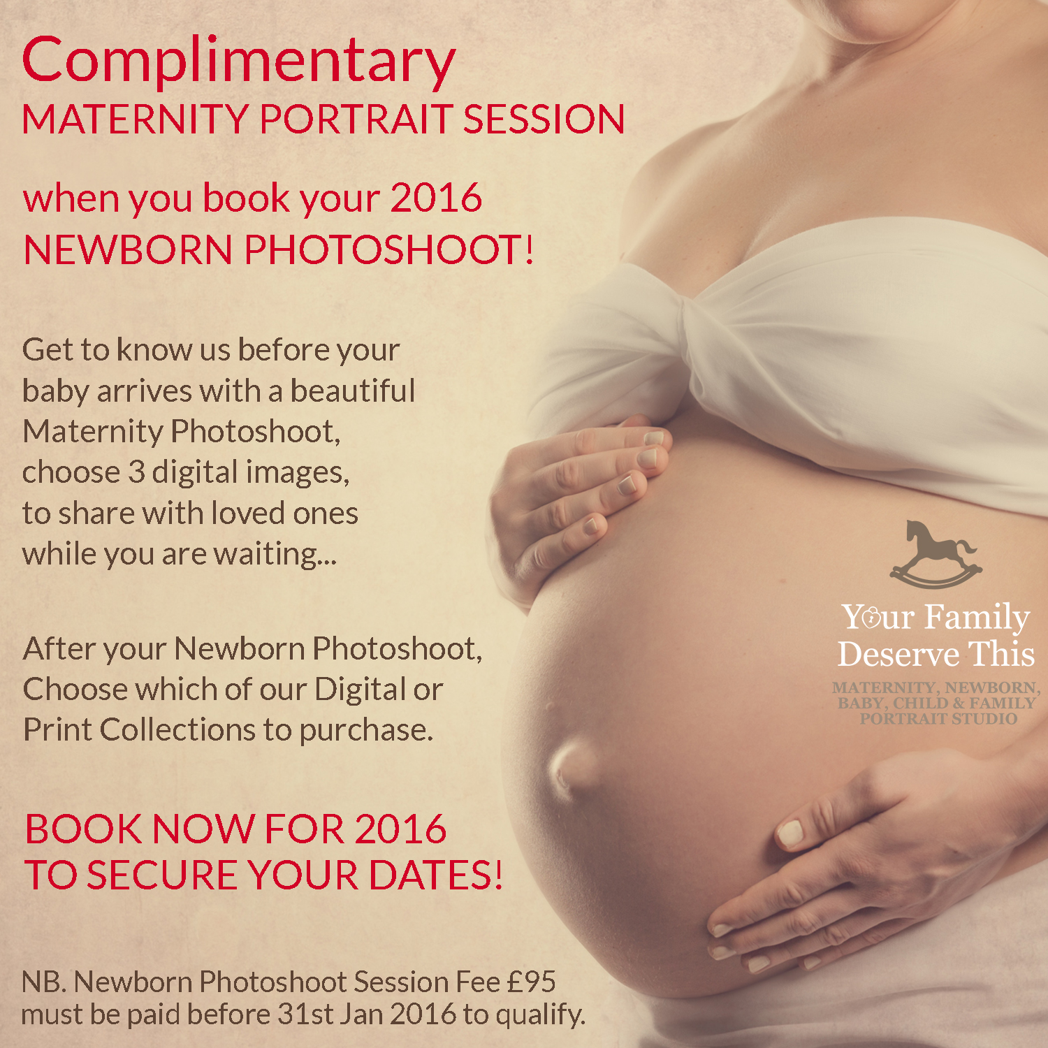 Complimentary Maternity Portrait Session with every 2016 Newborn Photoshoot at Your Family Deserve This. Contact us on 01189811867 before 31st January 2016 to qualify.
