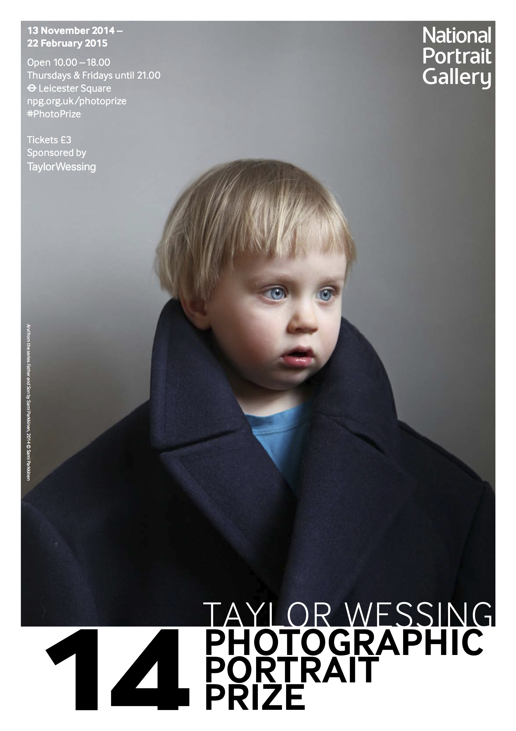 Sami Parkkinen's photograph of his son  Arvi,  2014is now all over the streets of London.The picture was the only Finnish image chosen for Taylor Wessing photographic portrait award exhibition at National Portrait Gallery in London. All together the competition got over 4000 submissions. Parkkinen's photograph was chosen to feature in the posters for the exhibition and on the cover of the exhibition catalogue.       National Portrait Gallery, London    Order cataloque here    Finnish Art Agency