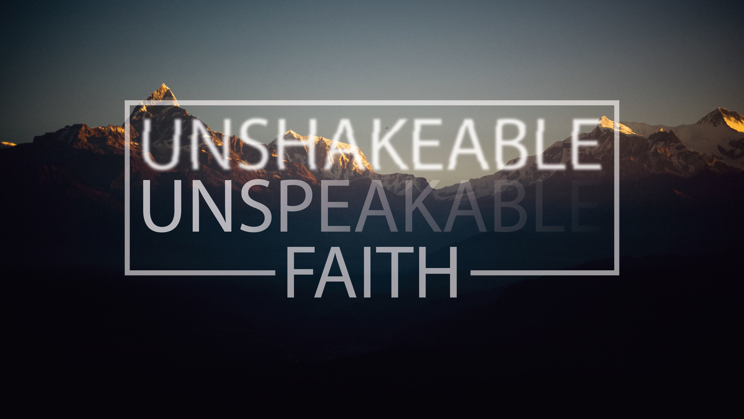 Unshakeable-Unspeakable-Faith.jpg