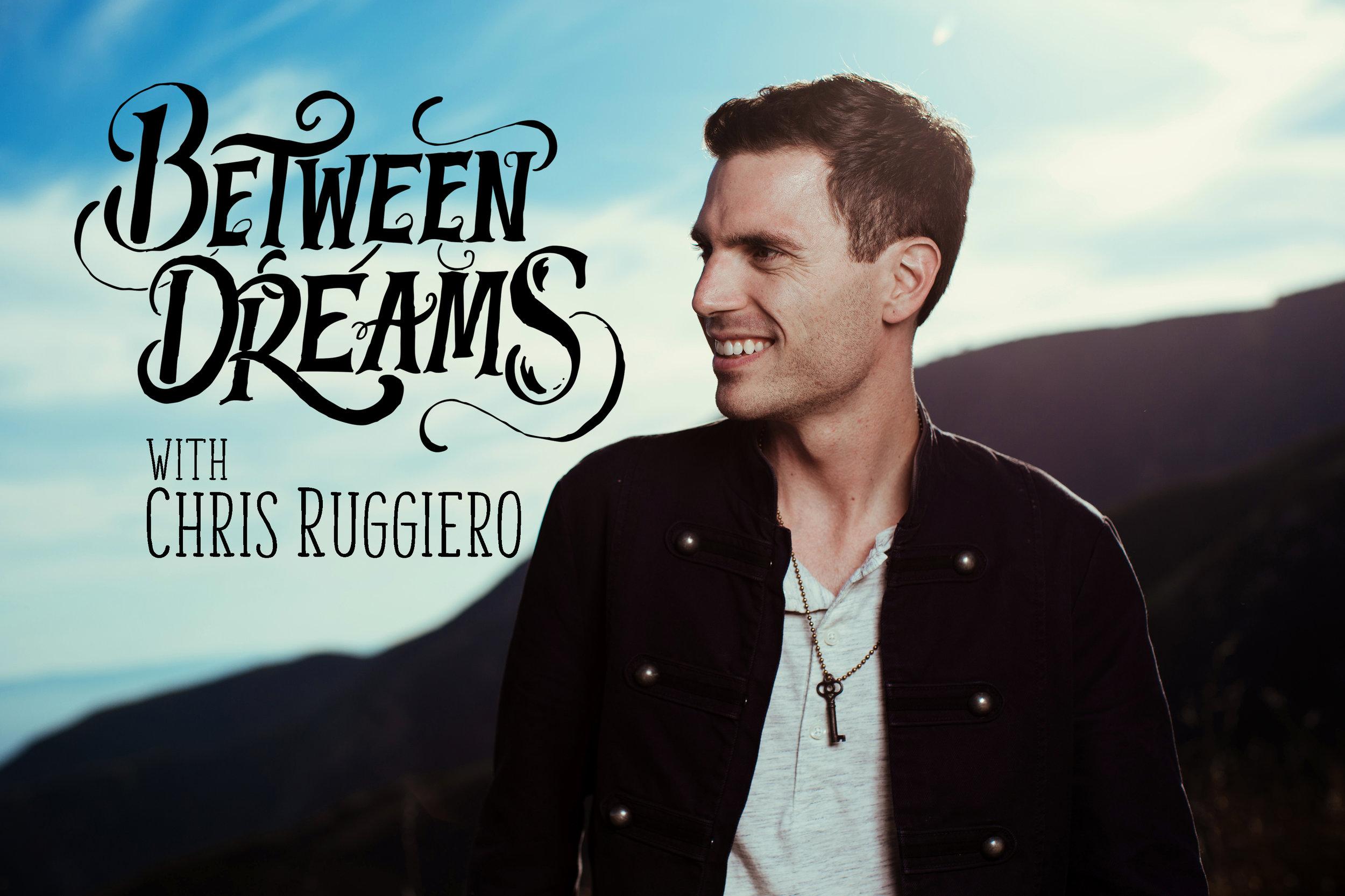 between dreams podcast chris ruggiero.jpg