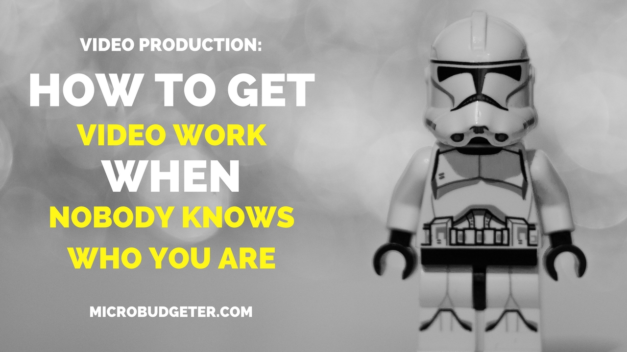 Video-Production-how-to-get-video-work-when-nobody-knows-who-you-are