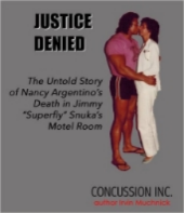 "In 1983, Nancy Argentino -- girlfriend of eventual WWE Hall of Fame wrestler Jimmy ""Superfly"" Snuka -- died mysteriously in a motel room outside Allentown, Pennsylvania. Author Irvin Muchnick's 1992 article about the incident (later collected in his 2007 book WRESTLING BABYLON) is the most authoritative account of what happened. On the 30th anniversary of Nancy's death, Muchnick has updated his material and added never-before-published photos and documents. In association with the Argentino family, all royalties from this project are being donated to Project Avalanche, a project of the church Centro Evangelical dei Fratelli in Salerno, Italy. The ministry is developing a 10,000-square-foot site, which is projected to house a women's shelter, among many other programs."