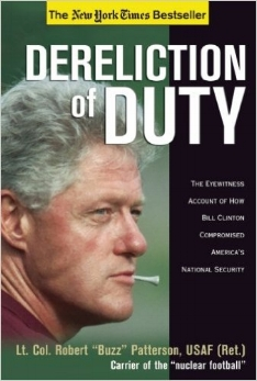 "Lt. Col. Robert ""Buzz"" Patterson exposes the terrifying, behind-the-scenes story of the years when the most irresponsible President in our history had his finger on the nuclear trigger. Dereliction of Duty is the inside story of the damage Bill Clinton did to the U.S. military and how he compromised our national security. From his laughable salutes, to his arrogant, anti-military staffers, the message came through loud and clear: the Clinton Administration had nothing but contempt for America's men and women in uniform.  For two years, Patterson was the White House military aide who carried the ""nuclear football,"" which provides the President with remote nuclear strike capabilities. What he witnessed is shocking."