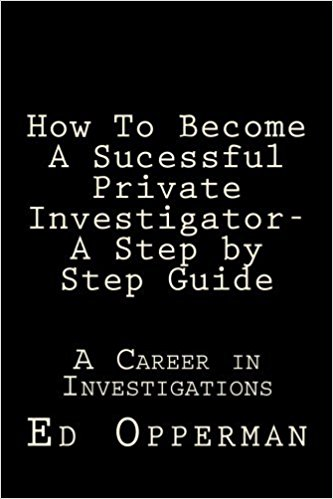 How To Become A Sucessful Private Investigator- A Step by Step Guide By Mr  Ed Opperman  Is a great book for people interested in a career as a private investigator. Whether you are just starting out on a career path or are already employed in the field you will surely pick up some new tips and tricks.