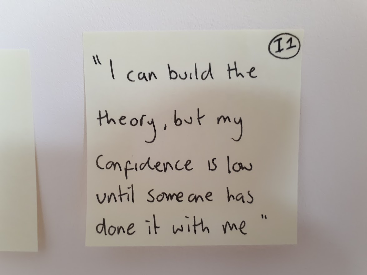"Quote from a customer interview -  ""I can build the theory, but my confidence is low until someone has done it with me""."