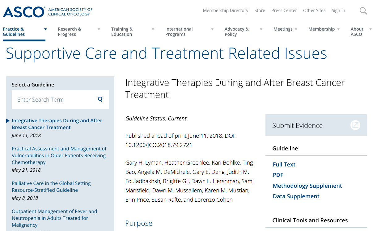 Supportive Care and Treatment Related Issues - Published board member and contributor. The Society for Integrative Oncology (SIO) produced an evidence-based guideline on use of integrative therapies during and after breast cancer treatment thatwas determined to be relevant to the American Society of Clinical Oncology (ASCO) membership. ASCO considered the guideline for endorsement.