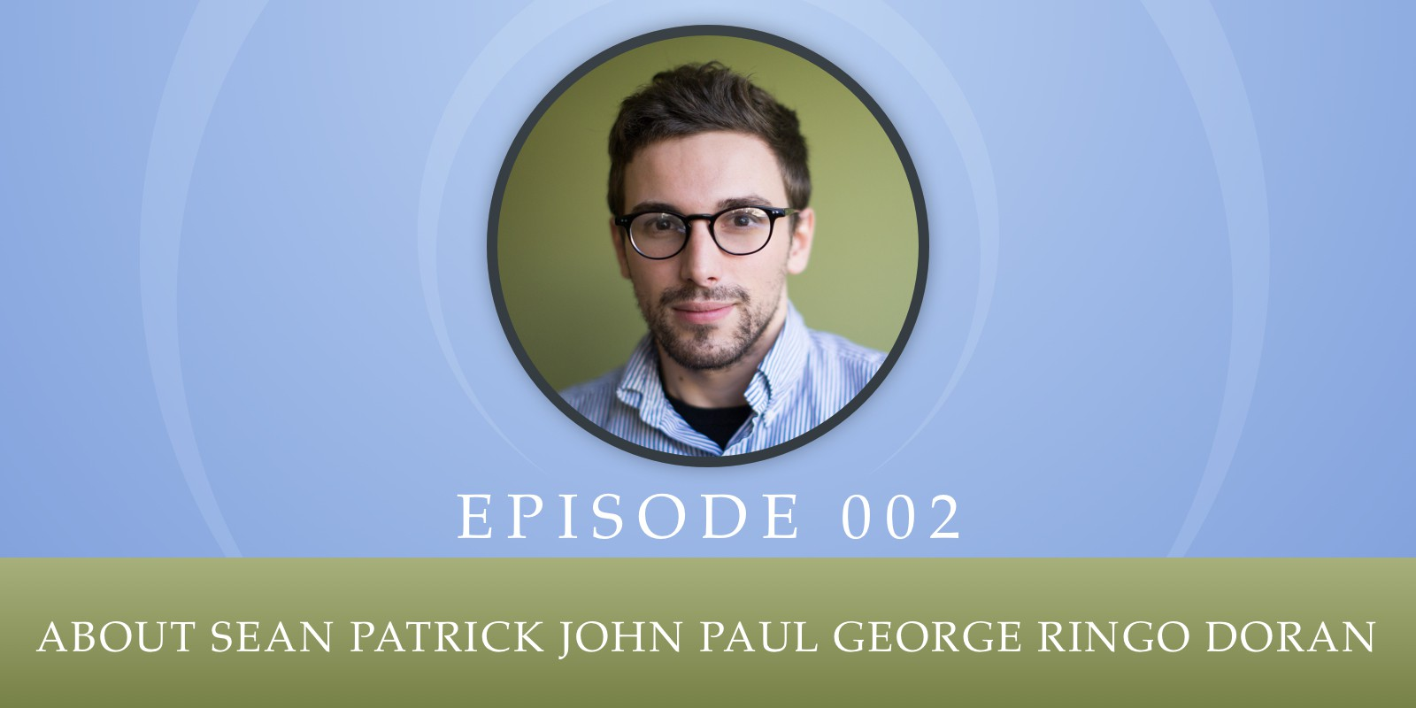 Episode 002: About Sean Patrick John Paul George Ringo Doran
