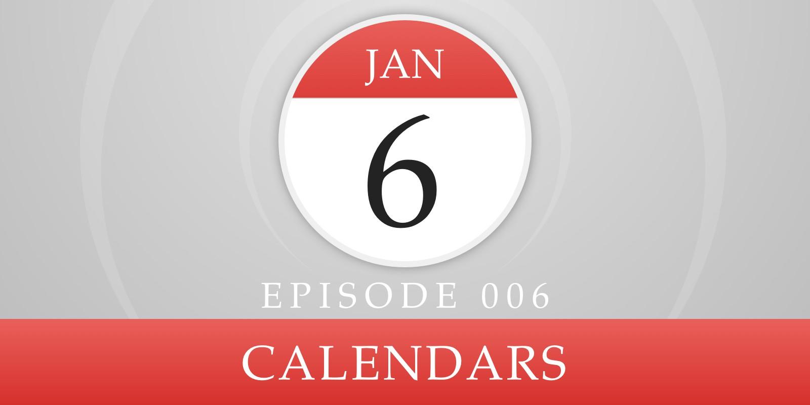Episode 006: Calendars