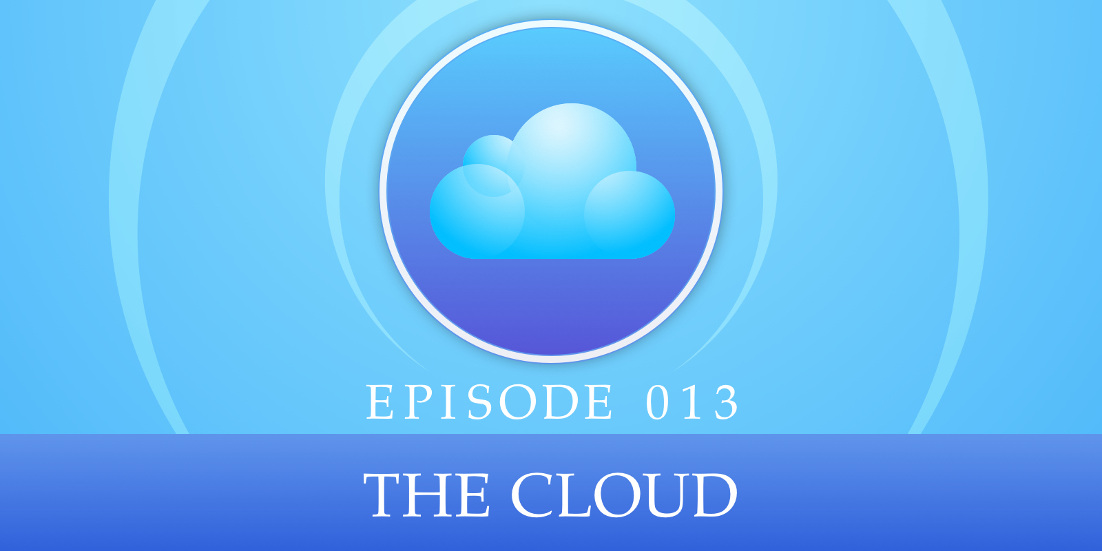 Episode 013: The Cloud