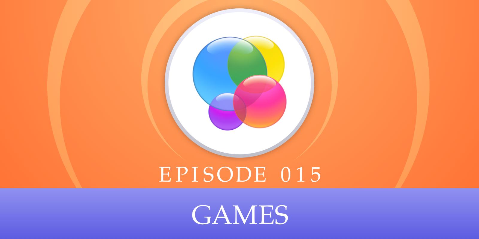 Episode 015: Games