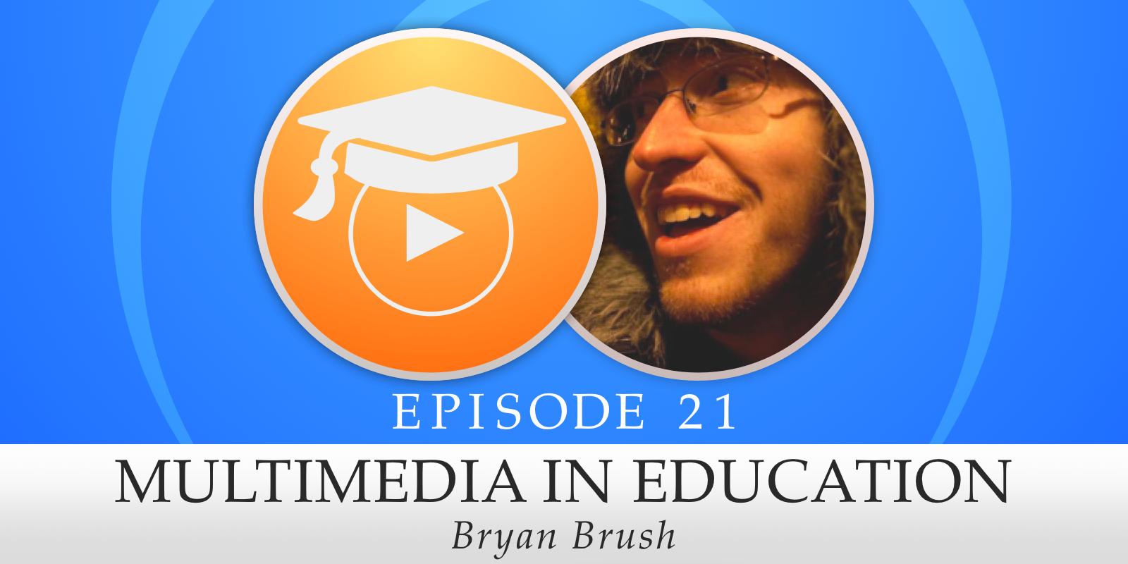 Episode 21: Multimedia in Education