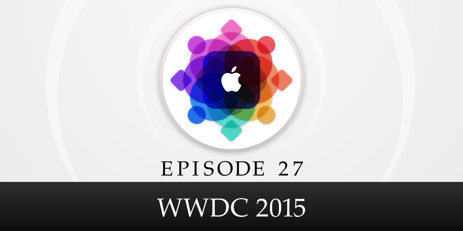 Episode 27: WWDC 2015