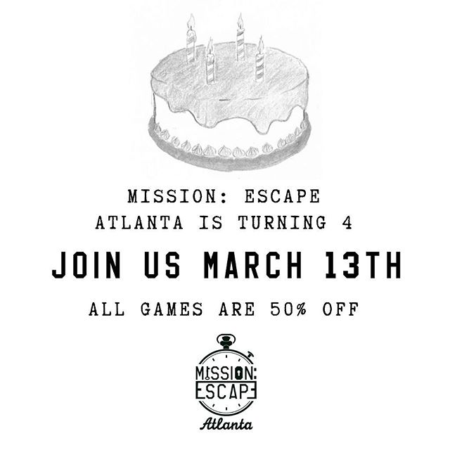 It's Our Birthday!! Join us Wednesday, March 13th for our 4th Birthday! We are so excited for our big day and are even more excited to share it with you. That's why all day March 13th we are offering 50% off bookings. We will also have treats, photo ops and other surprises. Confirm your booking at missionescapeatlanta.com and type in the code MEBIRTHDAY. Hope to see you there! #escaperoom #teambuilding #thingstodoinatlanta #escapegame