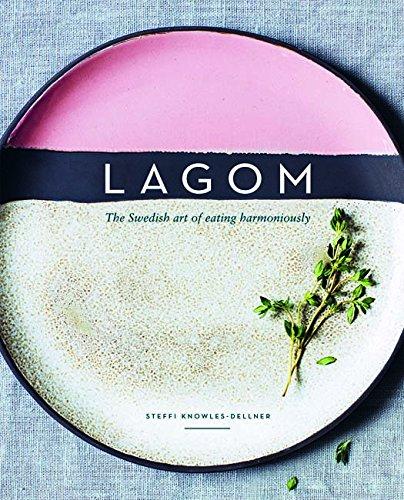 Lagom: The Swedish Art of Eating Harmoniously Cookbook $22