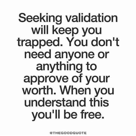 Seeking validation is utterly exhausting..I know, I have done it most of my life...When you realize it truly does not matter what other people think of you..... It's pure FREEDOM!!!........HAVE YOUR OWN BACK!!!! <3 <3
