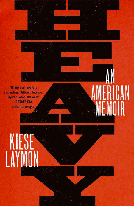 - In Heavy, Laymon writes eloquently and honestly about growing up a hard-headed black son to a complicated and brilliant black mother in Jackson, Mississippi. From his early experiences of sexual violence, to his suspension from college, to his trek to New York as a young college professor, Laymon charts his complex relationship with his mother, grandmother, anorexia, obesity, sex, writing, and ultimately gambling. By attempting to name secrets and lies he and his mother spent a lifetime avoiding, Laymon asks himself, his mother, his nation, and us to confront the terrifying possibility that few in this nation actually know how to responsibly love, and even fewer want to live under the weight of actually becoming free.A personal narrative that illuminates national failures, Heavy is defiant yet vulnerable, an insightful, often comical exploration of weight, identity, art, friendship, and family that begins with a confusing childhood—and continues through twenty-five years of haunting implosions and long reverberations.