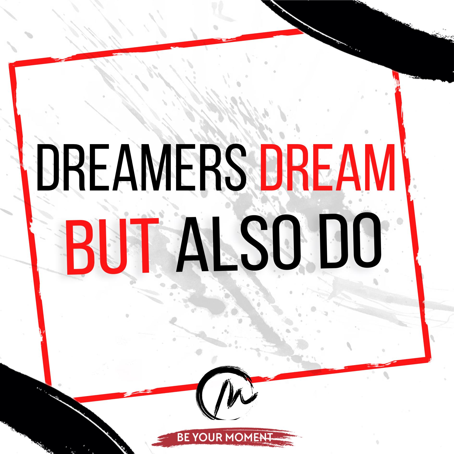 7. Dreamers Dream But Also Do - (White) .jpg