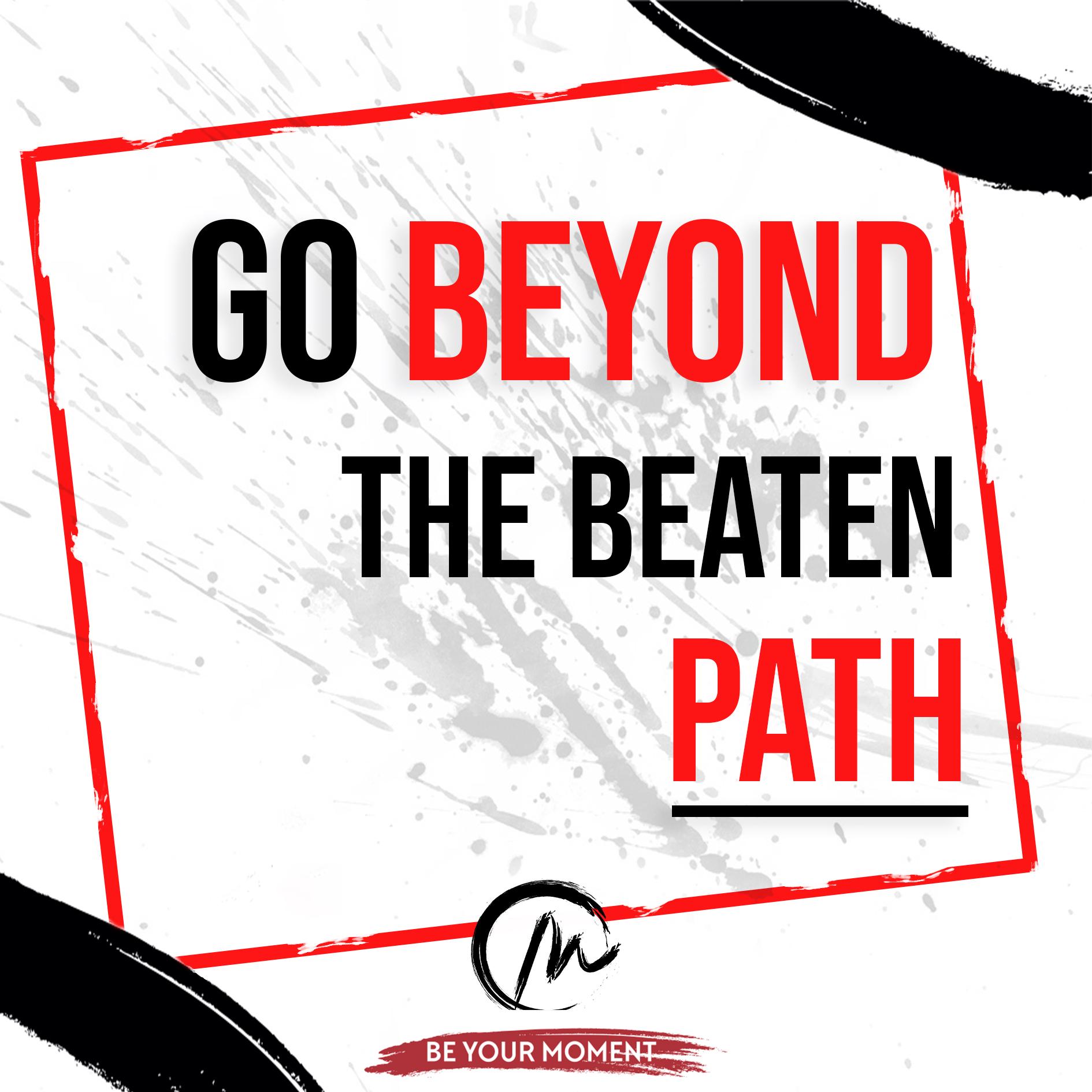 9. Go Beyond The Beaten Path - (White) .jpg