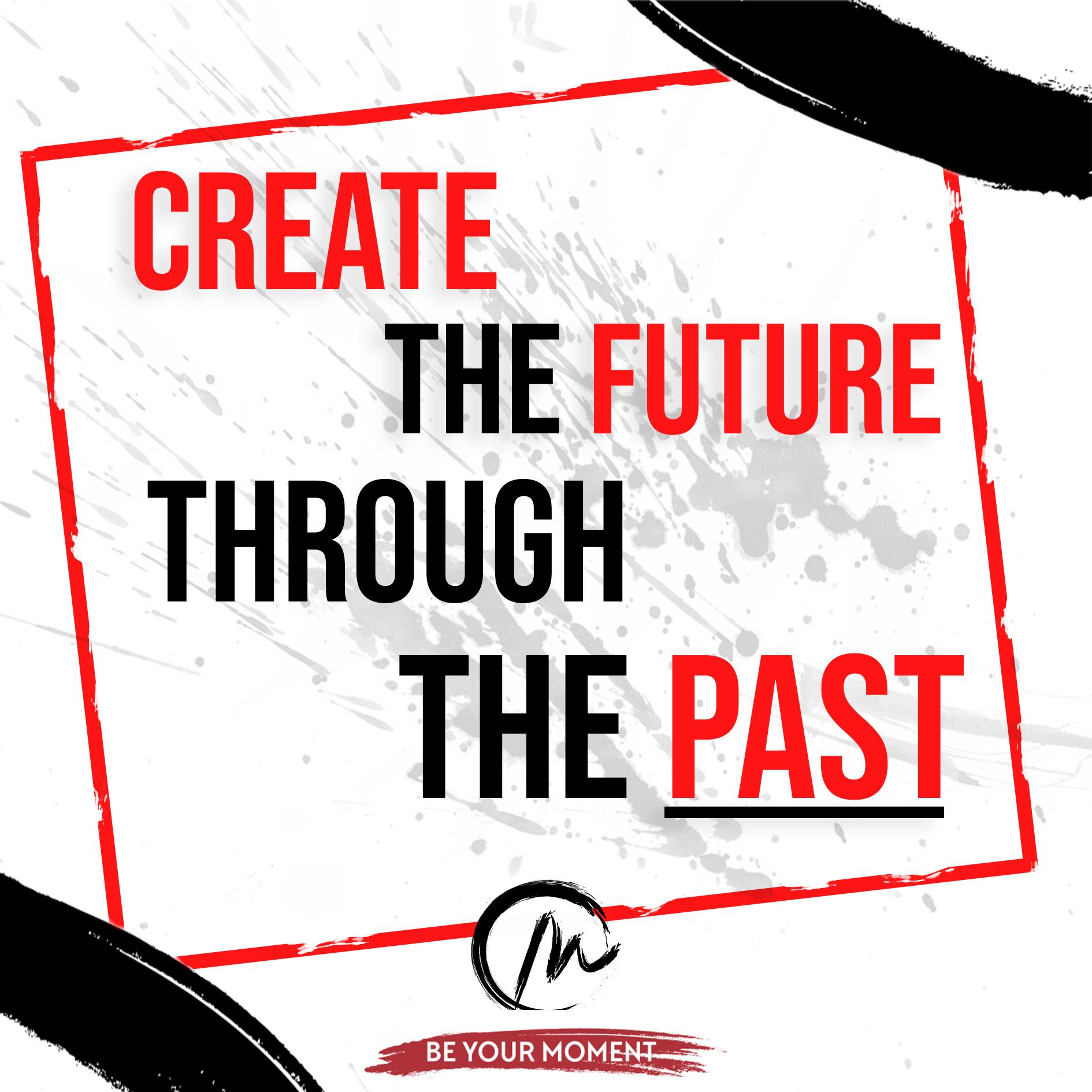 10. Create The Futre Through The Past - (White) .jpg