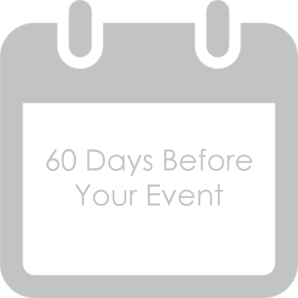 60 Days Before Your Event   · Finalize the event order.  · Print menu cards, if you like, as well as programs. No need to go to a printer, if that's not in your budget: You can easily create these on your computer.