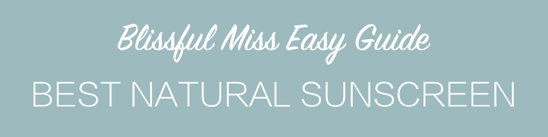 Best Natural Sunscreen Guide: EWG Safe & Reviews | Blissful Miss